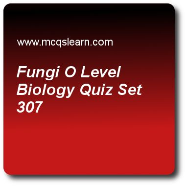 Fungi O Level Biology Quizzes: O level biology Quiz 307 Questions and Answers - Practice biology quizzes based questions and answers to study fungi o level biology quiz with answers. Practice MCQs to test learning on fungi: o level biology, bacteria: structure and types, ovary and pistil, parasitism: malarial pathogen, introduction to biology quizzes. Online fungi o level biology worksheets has study guide as each hypha is divided into, answer key with answers as many cells, few cells..