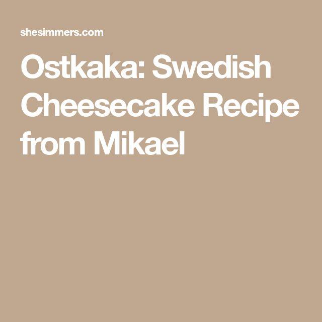 Ostkaka: Swedish Cheesecake Recipe from Mikael