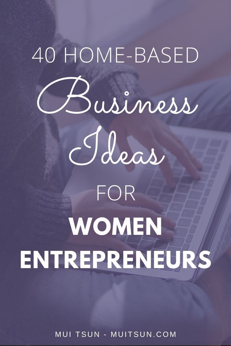 40 Home Based Business Ideas For Women Entrepreneurs Home Based