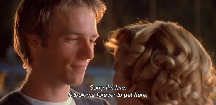 """— Never Been Kissed (1999) """"Sorry I'm late. It took me forever to get here.""""                                                                                                                                                                                 More"""