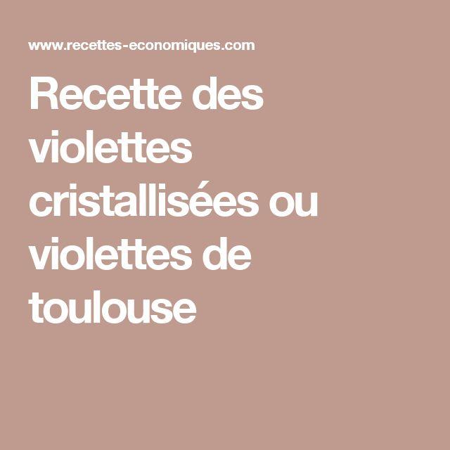 Recette des violettes cristallisées ou violettes de toulouse