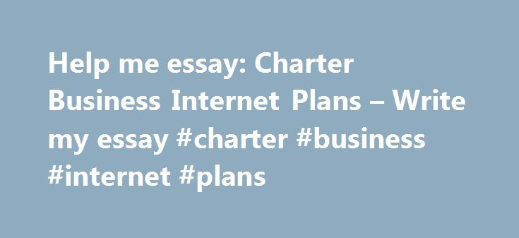 Help me essay: Charter Business Internet Plans – Write my essay #charter #business #internet #plans http://solomon-islands.remmont.com/help-me-essay-charter-business-internet-plans-write-my-essay-charter-business-internet-plans/  # Charter Business Internet Plans Related Video Futuregram uses the built-in notifications in iOS, so you won't have to worry about using up your SMS or Text messages. Sides gives you a powerful and engaging new way to do all this and more, directly from your…
