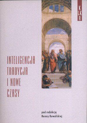 Inteligencja, tradycja i nowe czasy, Hanna Kowalska (red.), Wydawnictwo Uniwersytetu Jagiellońskiego, 2001, http://www.antykwariat.nepo.pl/inteligencja-tradycja-i-nowe-czasy-hanna-kowalska-red-p-14268.html