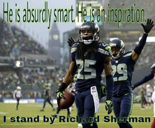 He is absurdly smart. He is an inspiration. I stand by Richard Sherman. Go Hawks!!!