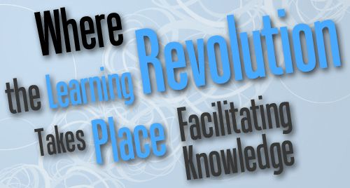 Where the Learning Revolution Takes Place – Facilitating Knowledge