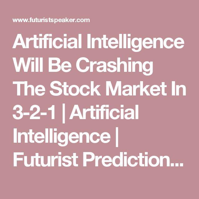 Artificial Intelligence Will Be Crashing The Stock Market In 3-2-1 | Artificial Intelligence | Futurist Predictions - Futurist Speaker