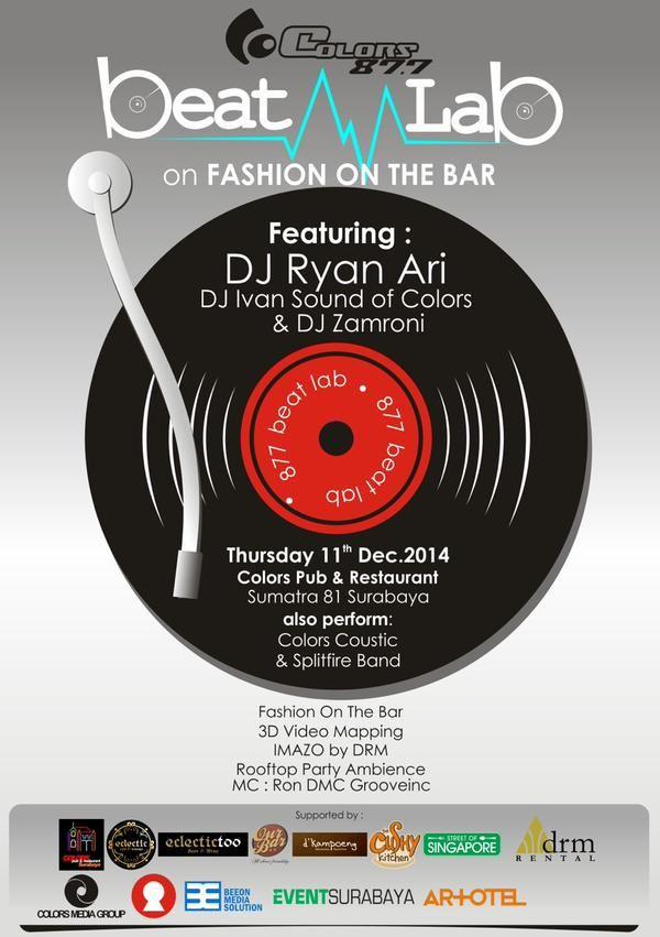 Beat Lab On Fashion On The Bar Kamis, 11 Desember 2014 At Colors Pub & Restaurant, Jl. Sumatra 81 – Surabaya Featuring : - DJ Ryan Ari - DJ Ivan Sound o Folors - DJ Zamroni http://eventsurabaya.net/beat-lab-on-fashion-on-the-bar/