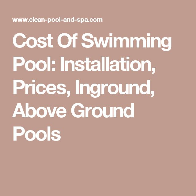 Cost Of Swimming Pool Installation Prices Inground Above Ground Pools Pool Pinterest