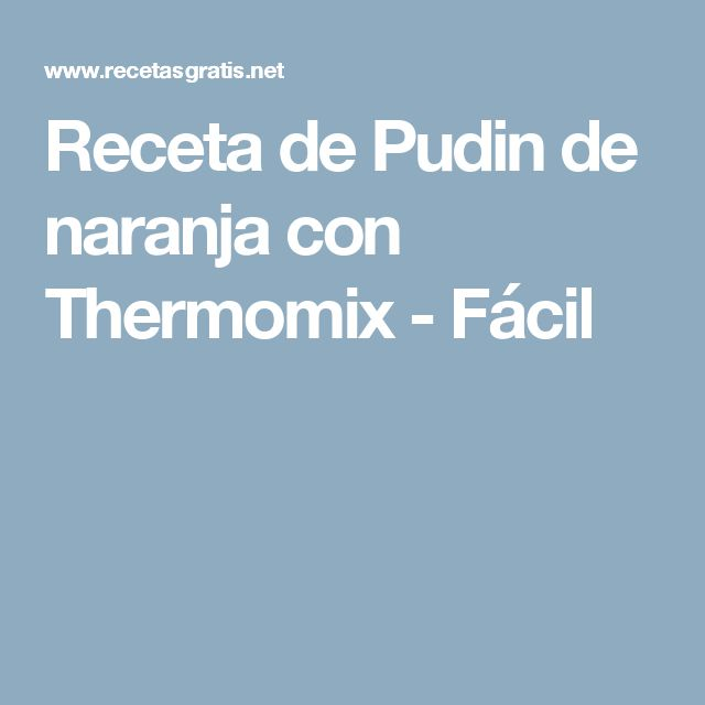 Receta de Pudin de naranja con Thermomix - Fácil