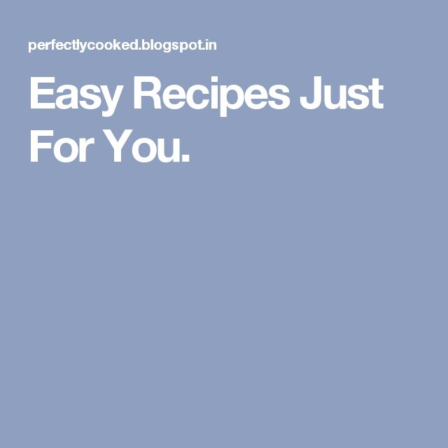 Easy Recipes Just For You.