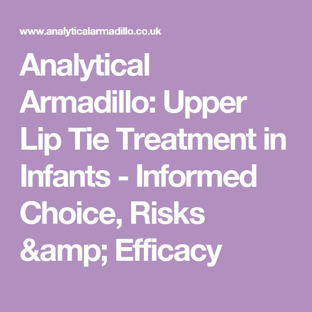 Analytical Armadillo: Upper Lip Tie Treatment in Infants - Informed Choice, Risks & Efficacy