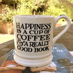 Happiness is a cup of coffee and a really good book.