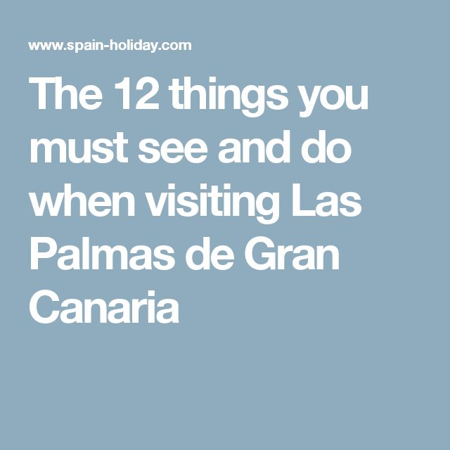 The 12 things you must see and do when visiting Las Palmas de Gran Canaria