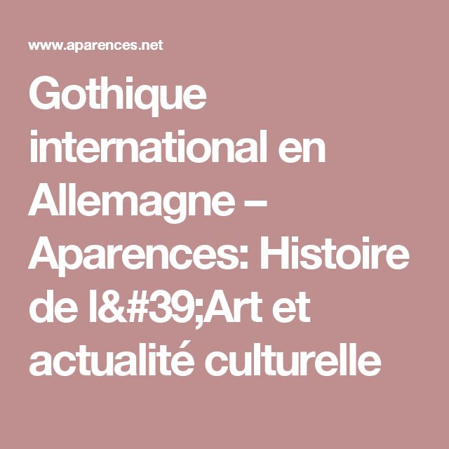 Gothique international en Allemagne – Aparences: Histoire de l'Art et actualité culturelle