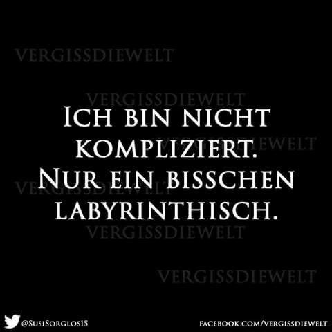 Kompliziert? Ich? Wenn ich kompliziert bin dann bin ich eigentlich nicht kompliziert weil ich klompliziert bin, aber es nicht bin! Alle sagen ich wär kompliziert aber um kopliziert zu sein muss man kompliziert reden und schreiben!!!!!