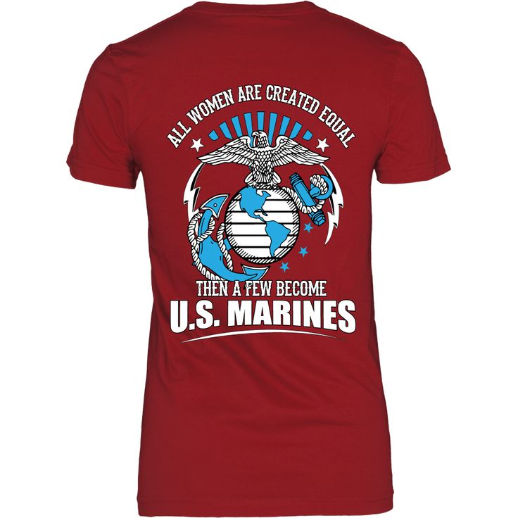 All Women Are Created Equal, Then A Few Become Marines! Wear this shirt and be proud! 100% combed and ringspun cotton, 90/10 combed and ringspun cotton/polyester. Shoulder to shoulder taping. Limited