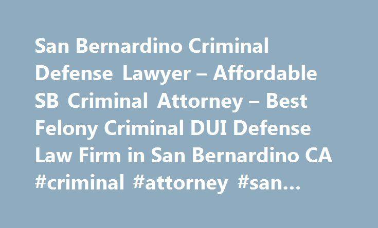 San Bernardino Criminal Defense Lawyer – Affordable SB Criminal Attorney – Best Felony Criminal DUI Defense Law Firm in San Bernardino CA #criminal #attorney #san #bernardino http://anchorage.remmont.com/san-bernardino-criminal-defense-lawyer-affordable-sb-criminal-attorney-best-felony-criminal-dui-defense-law-firm-in-san-bernardino-ca-criminal-attorney-san-bernardino/  # San Bernardino Criminal Defense Lawyer Looking For Affordable Best San Bernardino Criminal Defense Attorney And DUI Law…