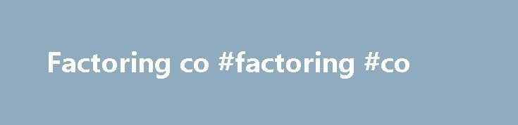 Factoring co #factoring #co http://malta.nef2.com/factoring-co-factoring-co/  # Factor What is a 'Factor' A factor is a financial intermediary that purchases receivables from a company. A factor is essentially a funding source that agrees to pay the company the value of the invoice less a discount for commission and fees. The factor advances most of the invoiced amount to the company immediately and the balance upon receipt of funds from the invoiced party. BREAKING DOWN 'Factor' A factor…