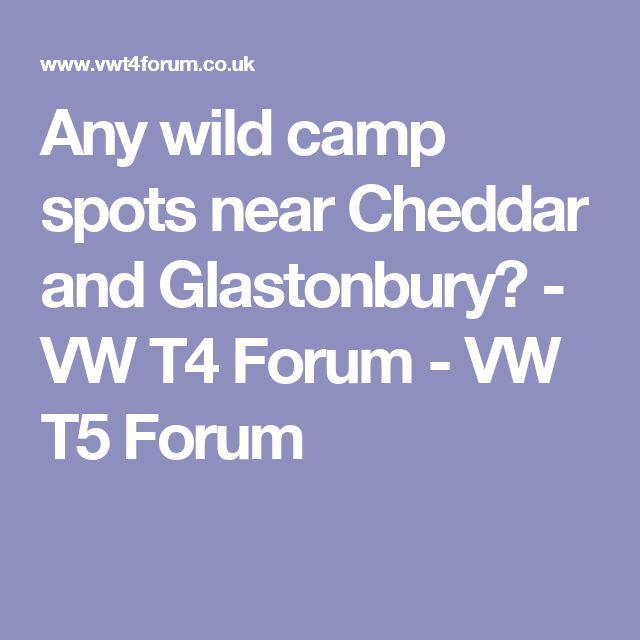 Any wild camp spots near Cheddar and Glastonbury? - VW T4 Forum - VW T5 Forum