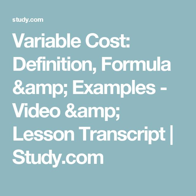 Variable Cost: Definition, Formula & Examples - Video & Lesson Transcript | Study.com
