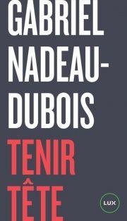 Tenir tête - Gabriel Nadeau-Dubois