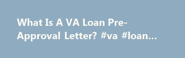 What Is A VA Loan Pre-Approval Letter? #va #loan #approval   - pre approval letter