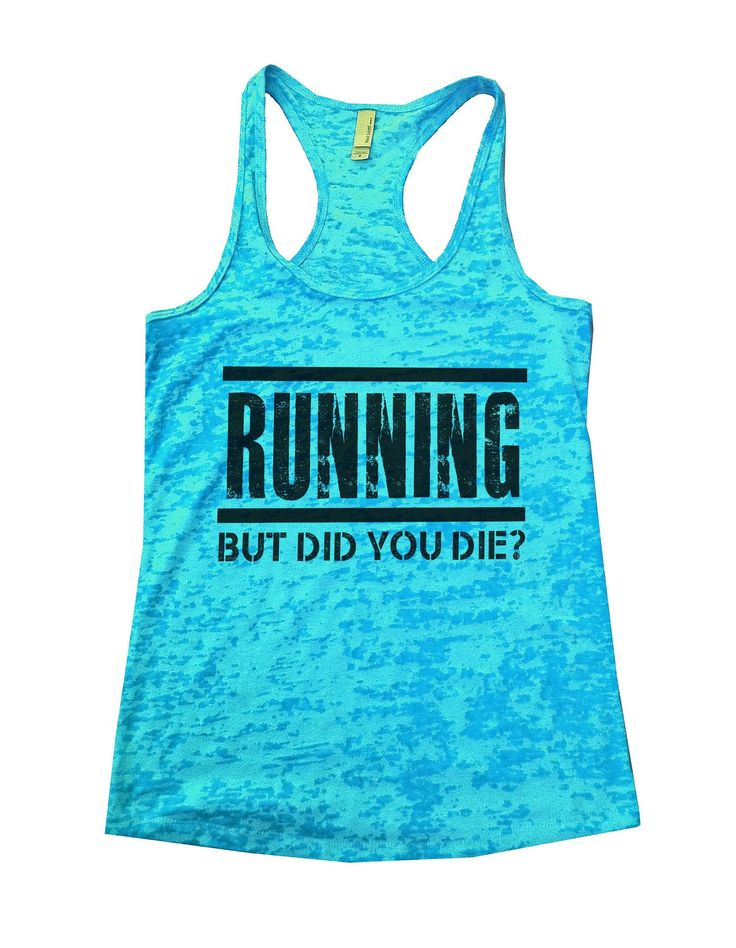 """""""Running But Did You Die?""""í«ÌÎ_Great quality burnout tank top, our burnouts are the HIGHEST quality workout tanks on the market.í«ÌÎ_ Super lightweight around 3.3 ounces and very soft. They are all at"""