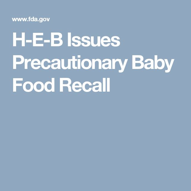 H-E-B Issues Precautionary Baby Food Recall 11-19-16 BABY FOOD RECALL!!  http://www.fda.gov/Safety/Recalls/ucm529966.htm?source=govdelivery&utm_medium=email&utm_source=govdelivery