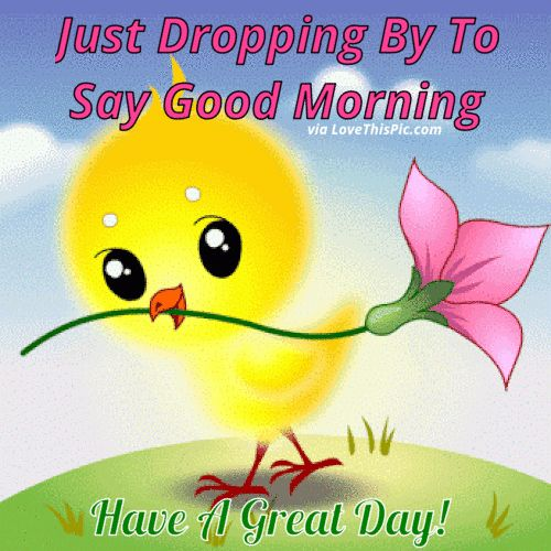 Just Dropping By To Say Good Morning Have A Great Day