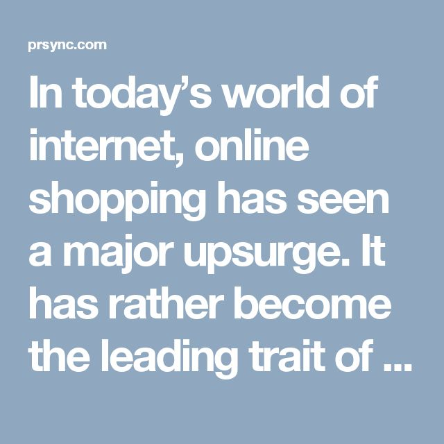 In today's world of internet, online shopping has seen a major upsurge. It has rather become the leading trait of existing lifestyle – go online! People turn towards the internet, for almost everything, as it helps them in saving long time and money.