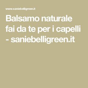 Balsamo naturale fai da te per i capelli - saniebelligreen.it
