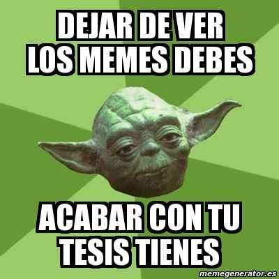 Meme Yoda - Dejar de ver los memes debes acabar con tu tesis tienes - 50495