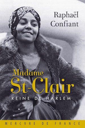 Confiant Raphaël - Madame St-Clair : reine de Harlem