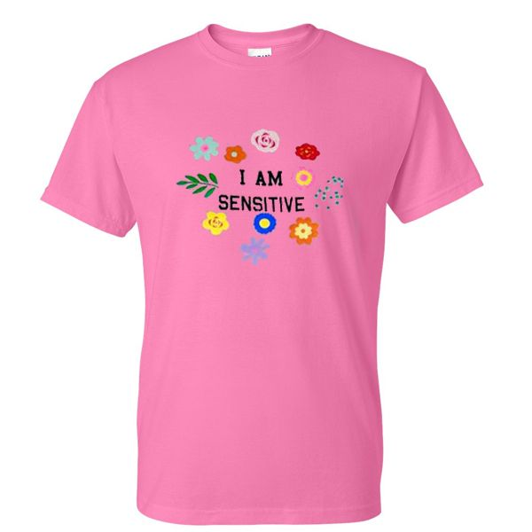i am sensitive tshirt