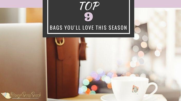 Top 9 Bags You'll Love this Season!