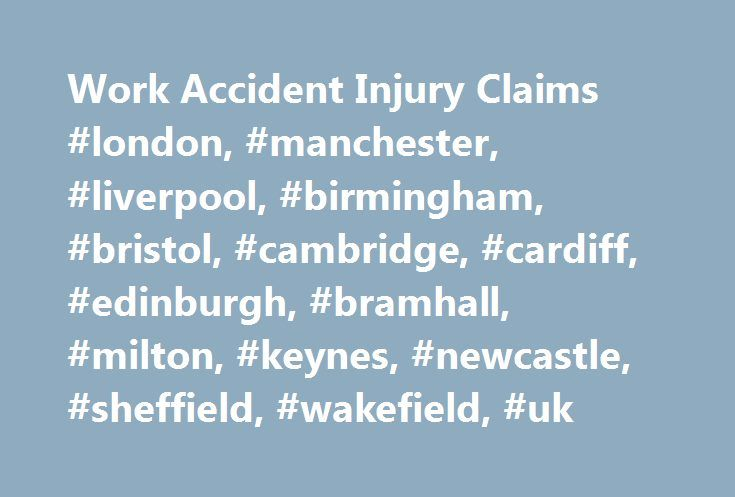 Work Accident Injury Claims #london, #manchester, #liverpool, #birmingham, #bristol, #cambridge, #cardiff, #edinburgh, #bramhall, #milton, #keynes, #newcastle, #sheffield, #wakefield, #uk http://philadelphia.remmont.com/work-accident-injury-claims-london-manchester-liverpool-birmingham-bristol-cambridge-cardiff-edinburgh-bramhall-milton-keynes-newcastle-sheffield-wakefield-uk/  # Work Accident Injury Claims For a free consultation about a work accident compensation claim, call our No Win No…