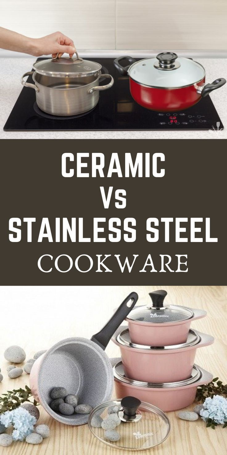 Ceramic Vs Stainless Steel Cookware In 2020 Stainless Steel Cookware Ceramic Cookware Ceramics