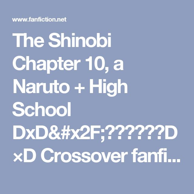 The Shinobi Chapter 10, a Naruto + High School DxD/ハイスクールD×D Crossover fanfic | FanFiction
