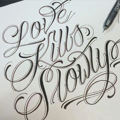 Love kills slowly lettering pinterest love for Flowy tattoo fonts