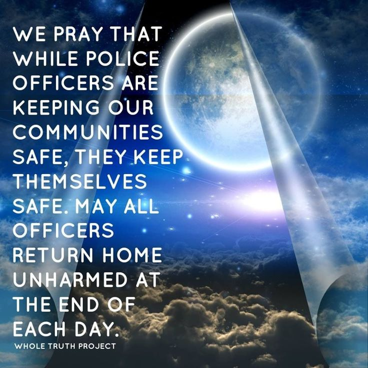 We pray that while police officers are keeping our communities safe, they keep themselves safe...