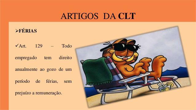 ARTIGOS DA CLT  FÉRIAS  Art. 129 – Todo  empregado tem direito  anualmente ao gozo de um  período de férias, sem  prejuí...