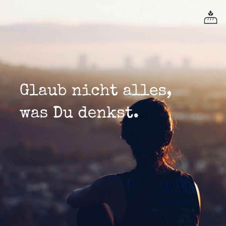 glaub nicht alles, was du denkst. schwierig manchmal. #gedanken #kopfmensch #worte