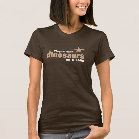Played with Dinosaurs as a child T-Shirt - tap to personalize and get yours