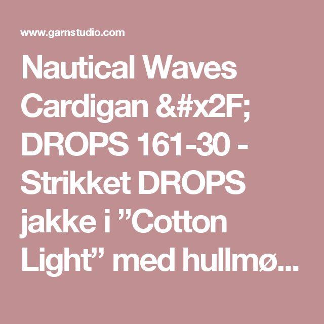 """Nautical Waves Cardigan / DROPS 161-30 - Strikket DROPS jakke i """"Cotton Light"""" med hullmønster og striper. Str S - XXXL - Gratis oppskrifter fra DROPS Design"""