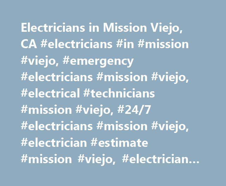 Electricians in Mission Viejo, CA #electricians #in #mission #viejo, #emergency #electricians #mission #viejo, #electrical #technicians #mission #viejo, #24/7 #electricians #mission #viejo, #electrician #estimate #mission #viejo, #electrician #costs #mission #viejo http://rhode-island.nef2.com/electricians-in-mission-viejo-ca-electricians-in-mission-viejo-emergency-electricians-mission-viejo-electrical-technicians-mission-viejo-247-electricians-mission-viejo-electrici/  # Electricians in…