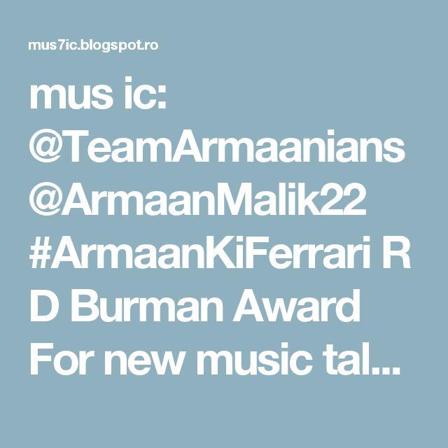 mus ic: @TeamArmaanians @ArmaanMalik22 #ArmaanKiFerrari R D Burman Award For new music talent