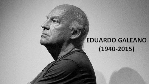 Eduardo Germán María Hughes Galeano (Montevideo, Uruguay, 3 de septiembre de 1940 - ib., 13 de abril de 2015), conocido como Eduardo Galeano, fue un periodista y escritor uruguayo, ganador del premio Stig Dagerman, considerado como uno de los más destacados autores de la literatura latinoamericana. Sus libros más conocidos,