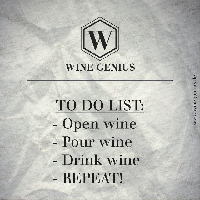 Wine Genius Quote #9. TO DO LIST: Open Wine. Pour Wine. Drink Wine. REPEAT! - Shop international premium wines at www.wine-genius.de now or check us on Facebook: www.facebook.com/WineGeniusGermany  #wine #wein #winegenius #cheers #drink #list #zitat #winelover #winequote