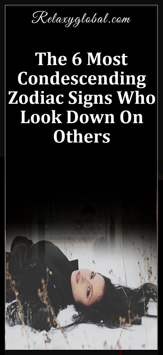 The 6 Most Condescending Zodiac Signs Who Look Down On
