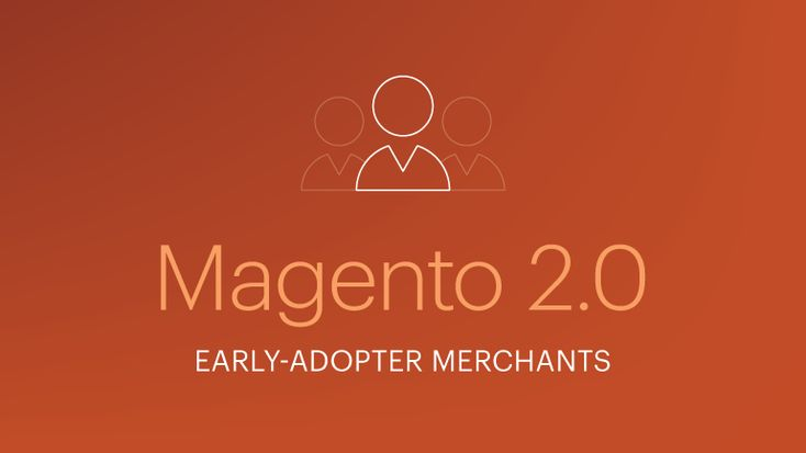 Magento 2.0 Delivers for Early-Adopter Merchants
